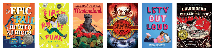 Pictures of the book covers of The Epic Fail of Arturo Zamora by Pablo Cartaya, The First Rule of Punk by Celia C. Pérez, Mañanaland by Pam Muñoz Ryan,  Charlie Hernández & the League of Shadows by Ryan Calejo, Lety, Out Loud by Angela Cervantes, and Lowriders in Space by Raul Gonzalez